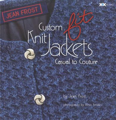 Custom Knit Jackets By Frost, Jean/ Rowley, Elaine (EDT)/ Mondragon, Rick (EDT)/ Xenakis, Alexis (PHT)